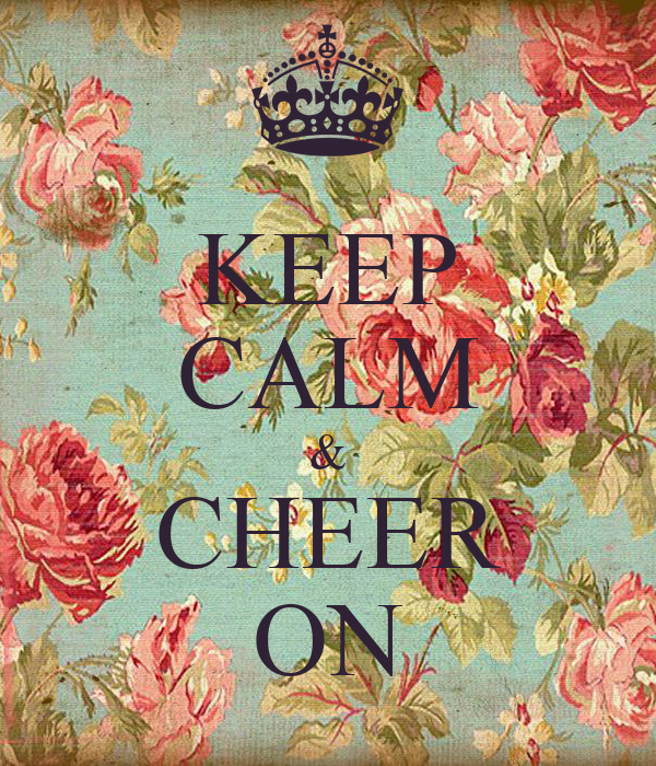 KEEP CALM & CHEER ON