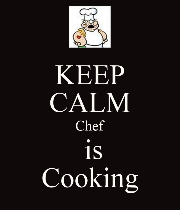 KEEP CALM Chef  is Cooking