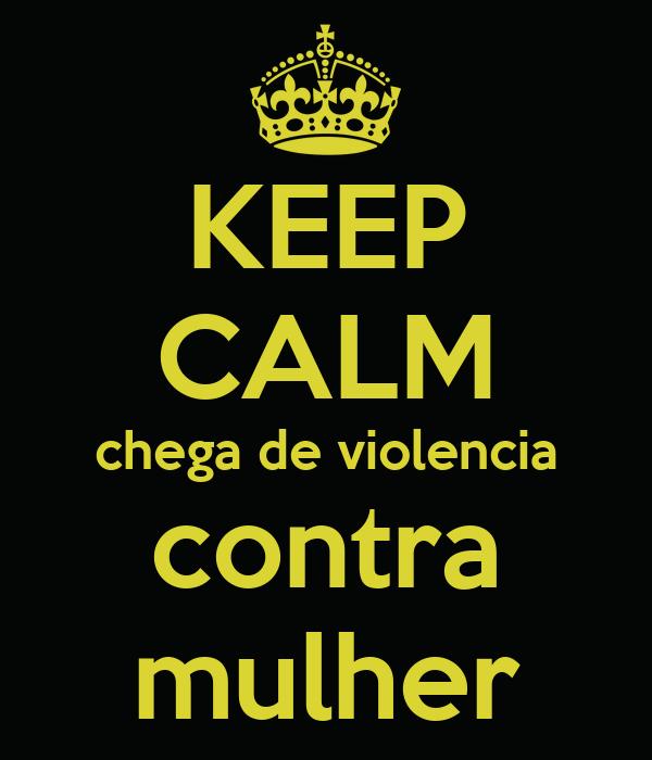 KEEP CALM chega de violencia contra mulher