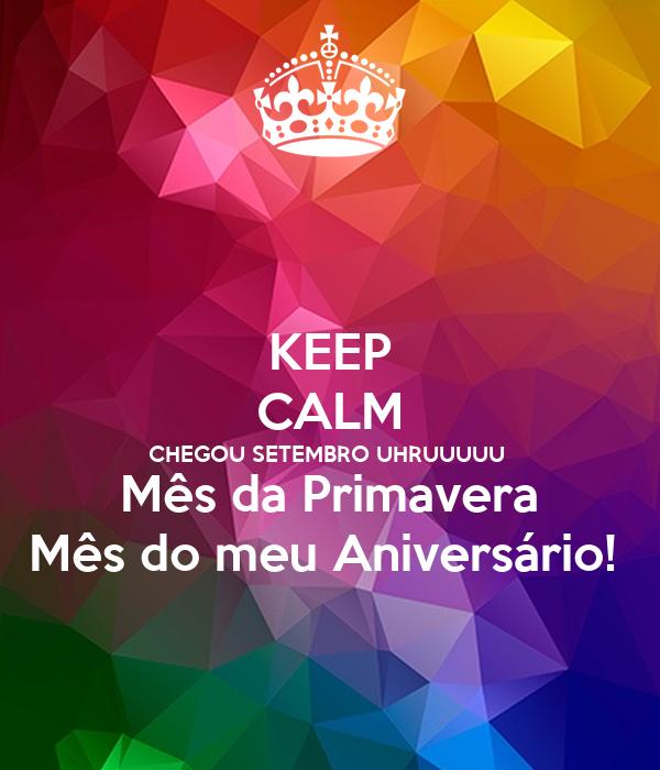 KEEP CALM CHEGOU SETEMBRO UHRUUUUU   Mês da Primavera  Mês do meu Aniversário!
