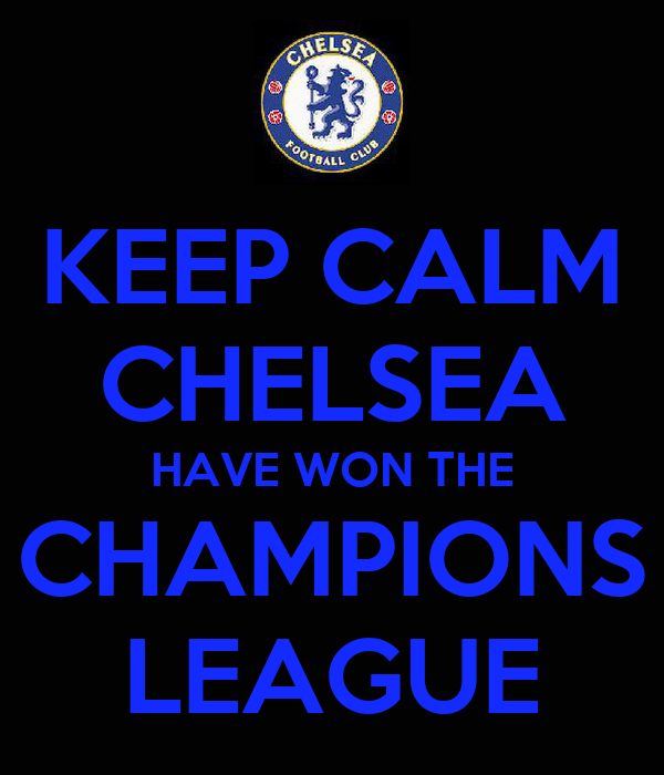 KEEP CALM CHELSEA HAVE WON THE CHAMPIONS LEAGUE