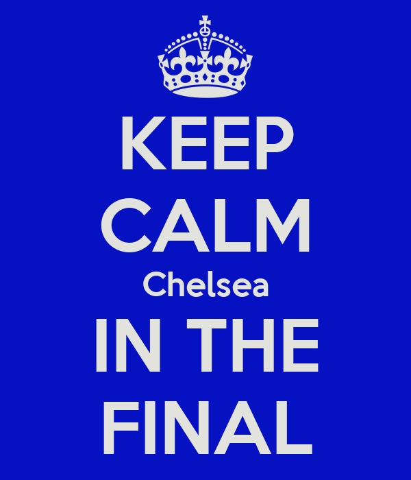 KEEP CALM Chelsea IN THE FINAL