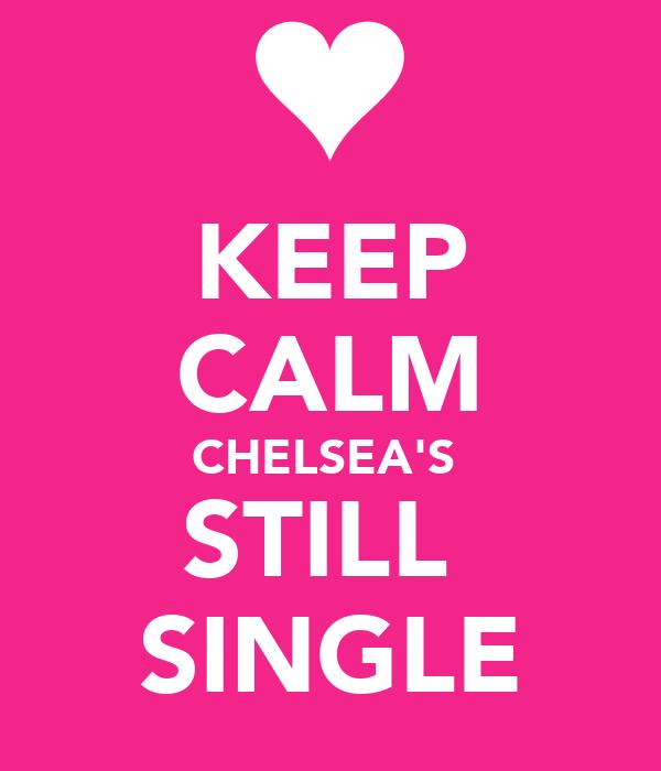 KEEP CALM CHELSEA'S  STILL  SINGLE