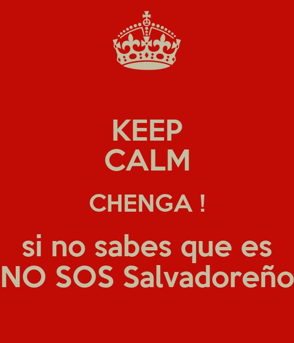 KEEP CALM CHENGA ! si no sabes que es NO SOS Salvadoreño