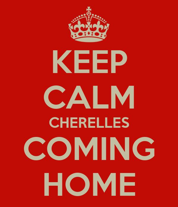 KEEP CALM CHERELLES COMING HOME