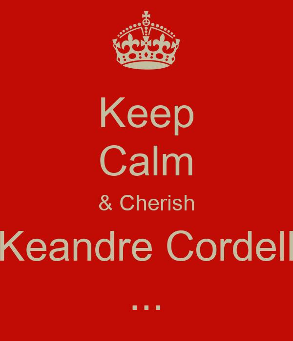 Keep Calm & Cherish Keandre Cordell ...