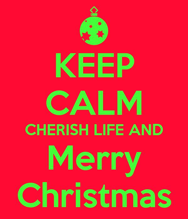 KEEP CALM CHERISH LIFE AND Merry Christmas