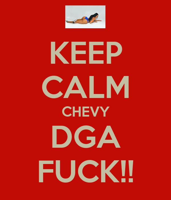 KEEP CALM CHEVY DGA FUCK!!