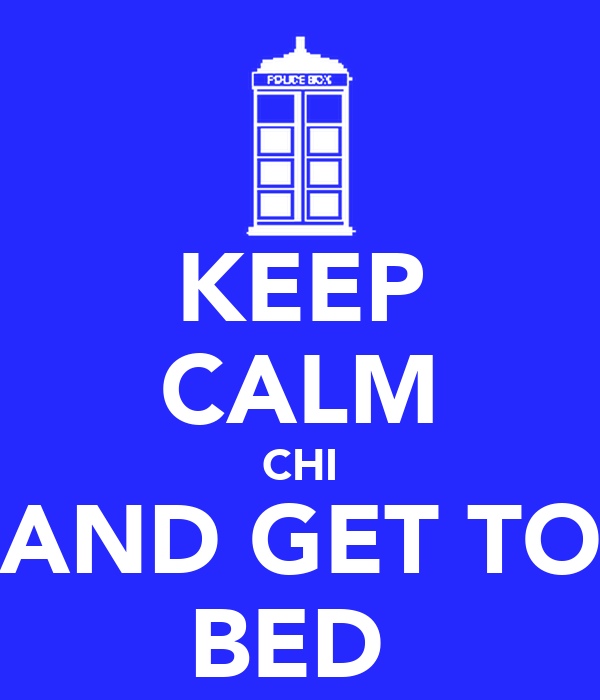 KEEP CALM CHI  AND GET TO  BED