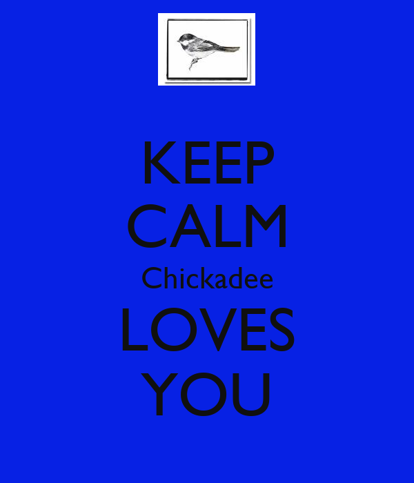 KEEP CALM Chickadee LOVES YOU