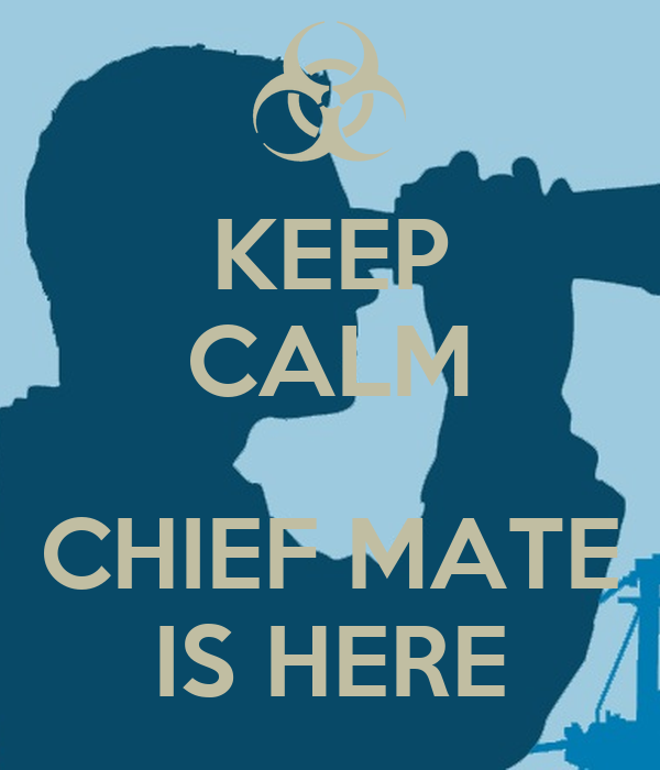 KEEP CALM  CHIEF MATE IS HERE