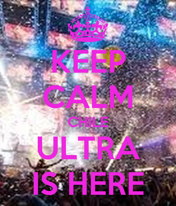 KEEP CALM CHILE ULTRA IS HERE