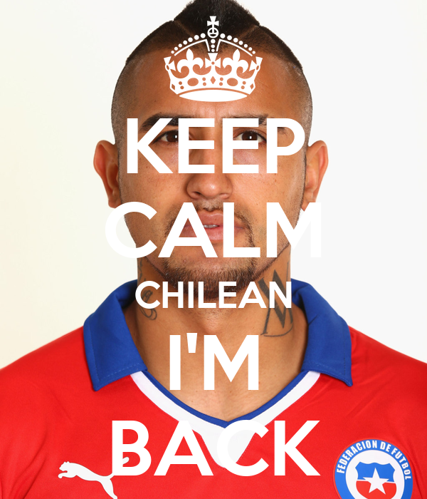 KEEP CALM CHILEAN I'M BACK