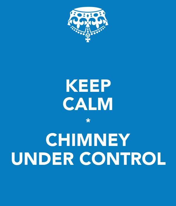 KEEP CALM * CHIMNEY UNDER CONTROL