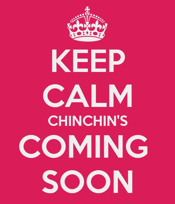 KEEP CALM CHINCHIN'S COMING  SOON