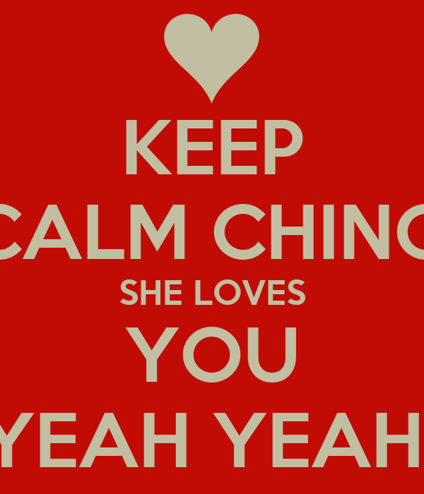 KEEP CALM CHINO SHE LOVES YOU YEAH YEAH
