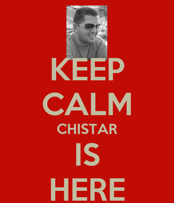 KEEP CALM CHISTAR IS HERE