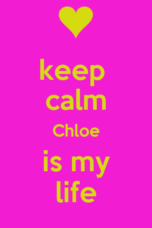 keep  calm Chloe is my life
