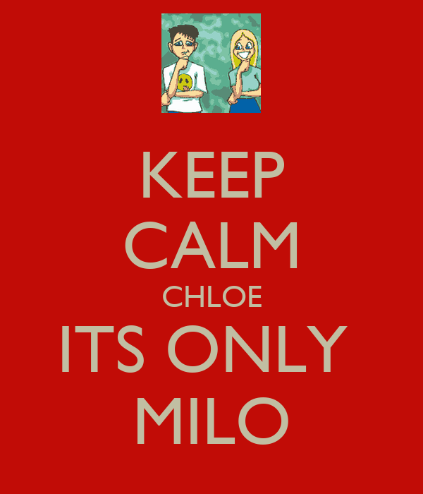KEEP CALM CHLOE ITS ONLY  MILO