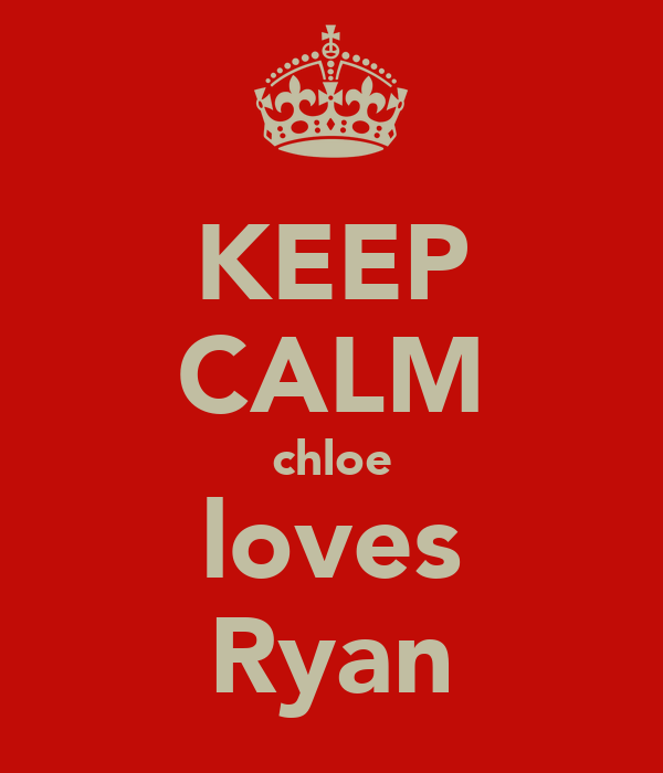 KEEP CALM chloe loves Ryan