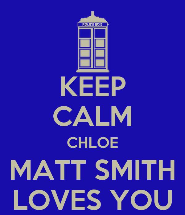 KEEP CALM CHLOE MATT SMITH LOVES YOU