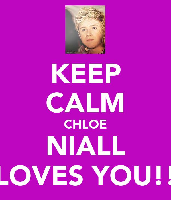 KEEP CALM CHLOE NIALL LOVES YOU!!