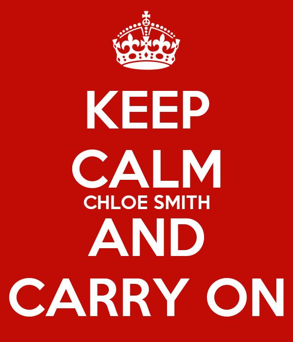 KEEP CALM CHLOE SMITH AND CARRY ON