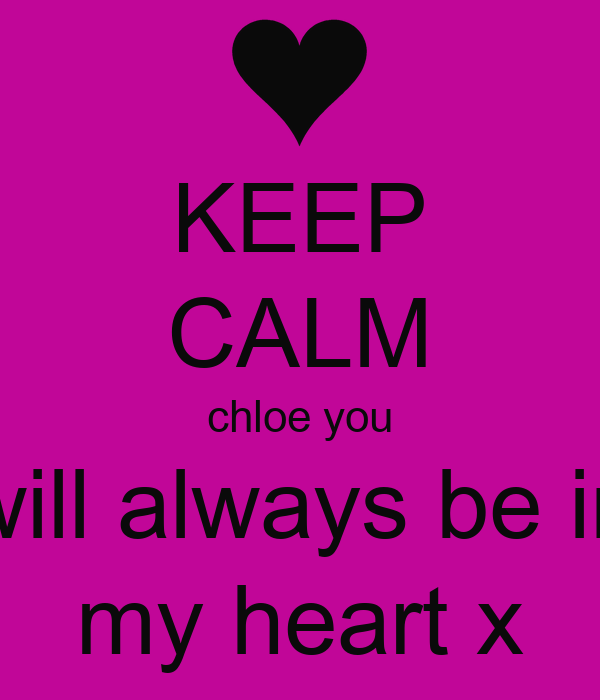 KEEP CALM chloe you will always be in my heart x