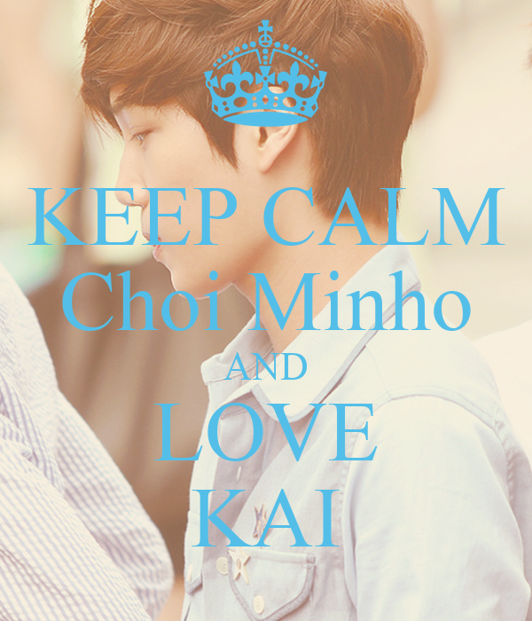 KEEP CALM Choi Minho AND LOVE KAI