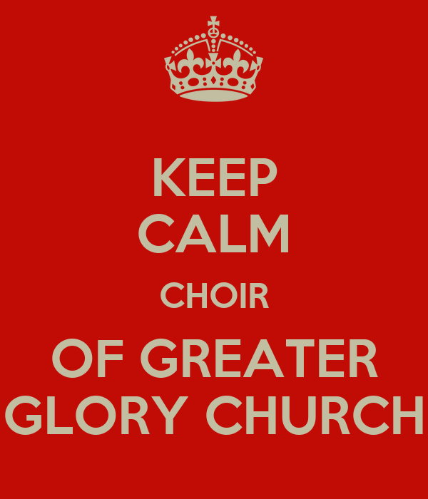 KEEP CALM CHOIR OF GREATER GLORY CHURCH