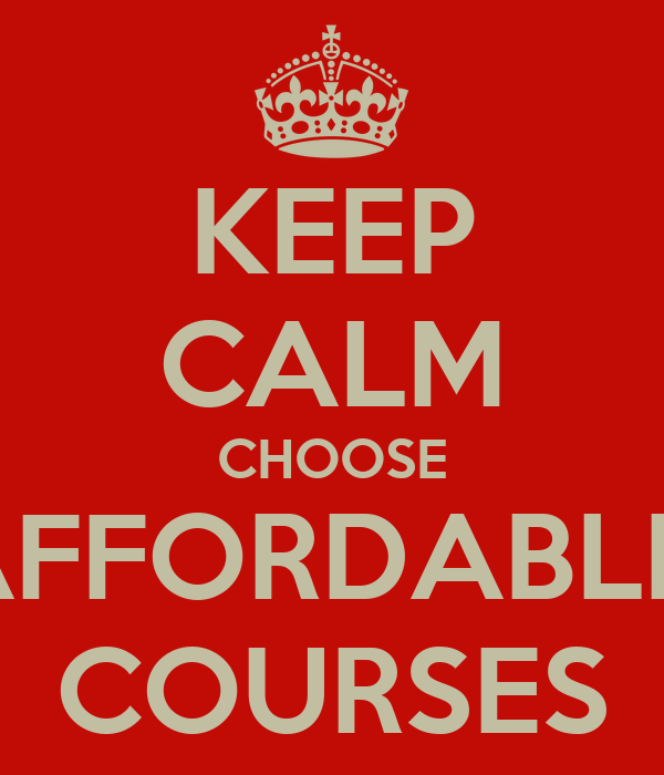 KEEP CALM CHOOSE AFFORDABLE  COURSES