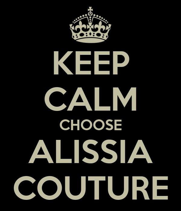 KEEP CALM CHOOSE ALISSIA COUTURE