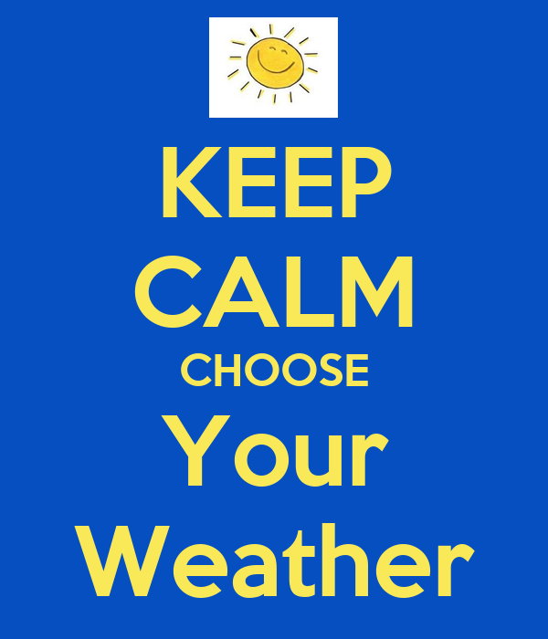 KEEP CALM CHOOSE Your Weather