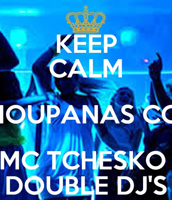 KEEP CALM CHOUPANAS COM MC TCHESKO  DOUBLE DJ'S