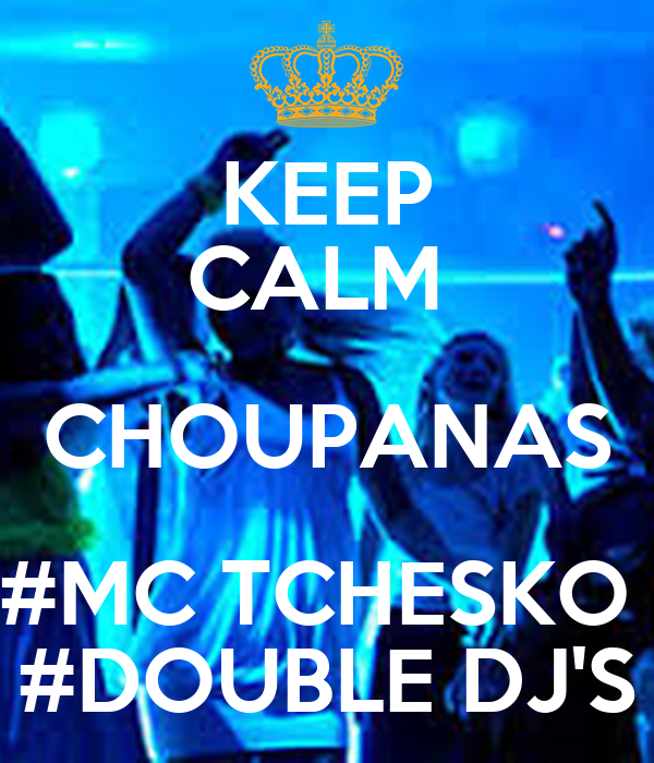 KEEP CALM  CHOUPANAS #MC TCHESKO  #DOUBLE DJ'S