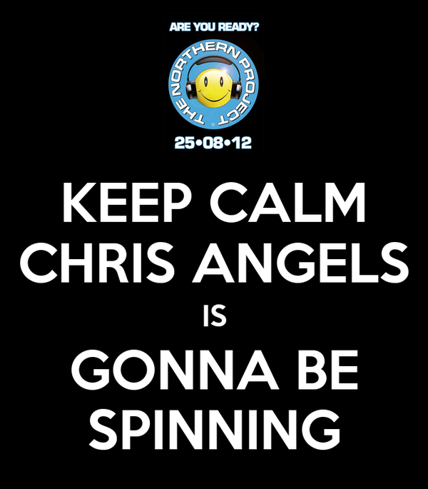 KEEP CALM CHRIS ANGELS IS GONNA BE SPINNING