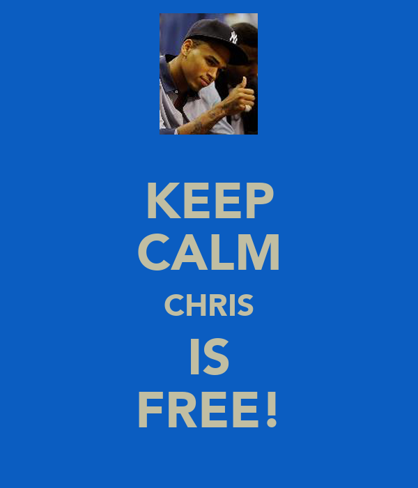 KEEP CALM CHRIS IS FREE!
