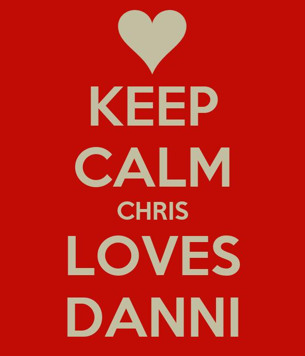 KEEP CALM CHRIS LOVES DANNI