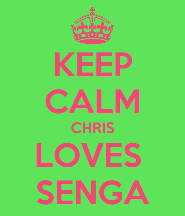 KEEP CALM CHRIS LOVES  SENGA