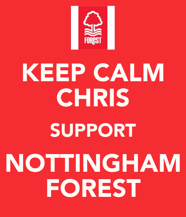 KEEP CALM CHRIS SUPPORT NOTTINGHAM FOREST