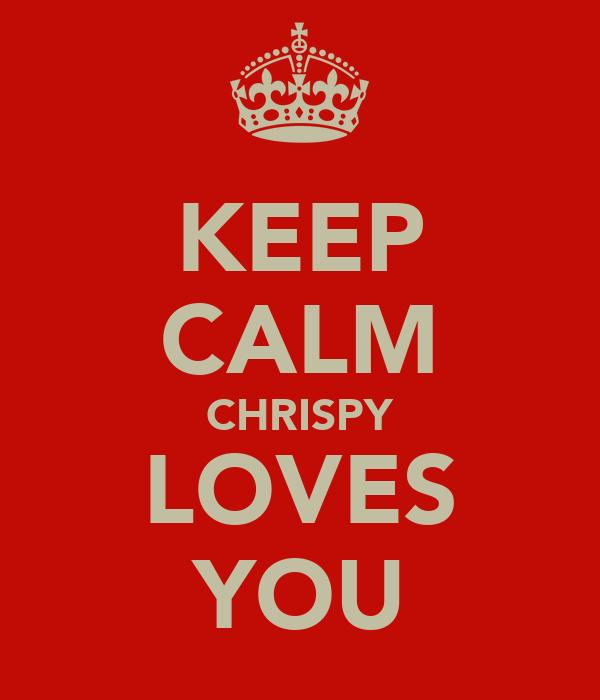 KEEP CALM CHRISPY LOVES YOU