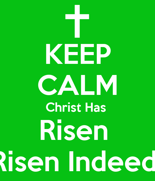KEEP CALM Christ Has  Risen  Risen Indeed