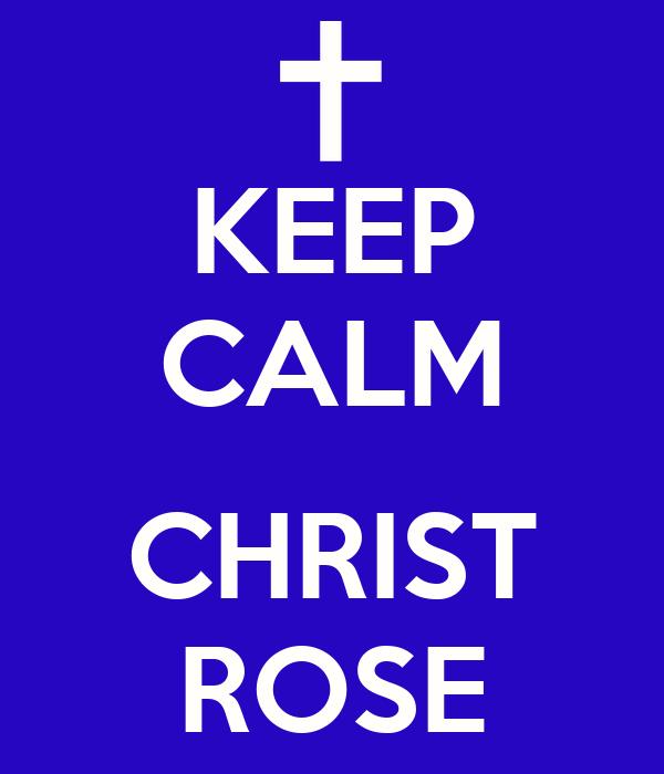 KEEP CALM  CHRIST ROSE