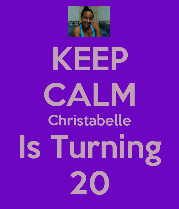KEEP CALM Christabelle Is Turning 20