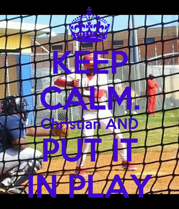 KEEP CALM. Christian AND PUT IT IN PLAY