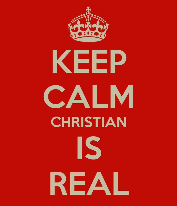 KEEP CALM CHRISTIAN IS REAL