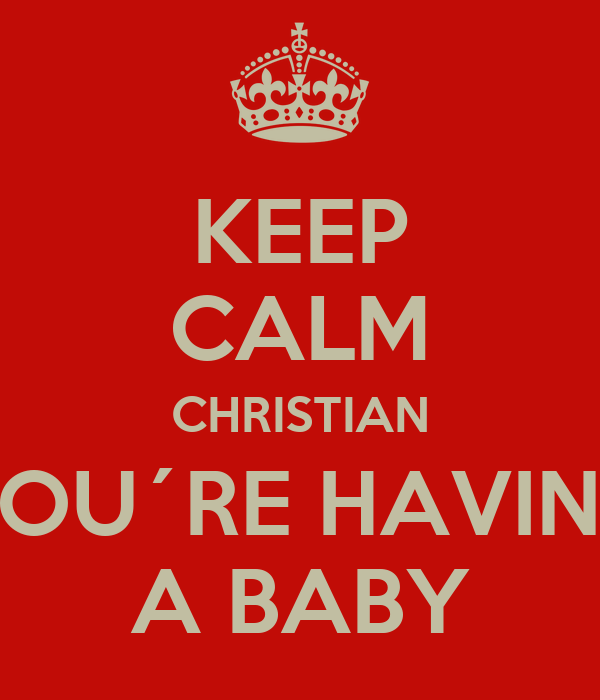 KEEP CALM CHRISTIAN YOU´RE HAVING A BABY