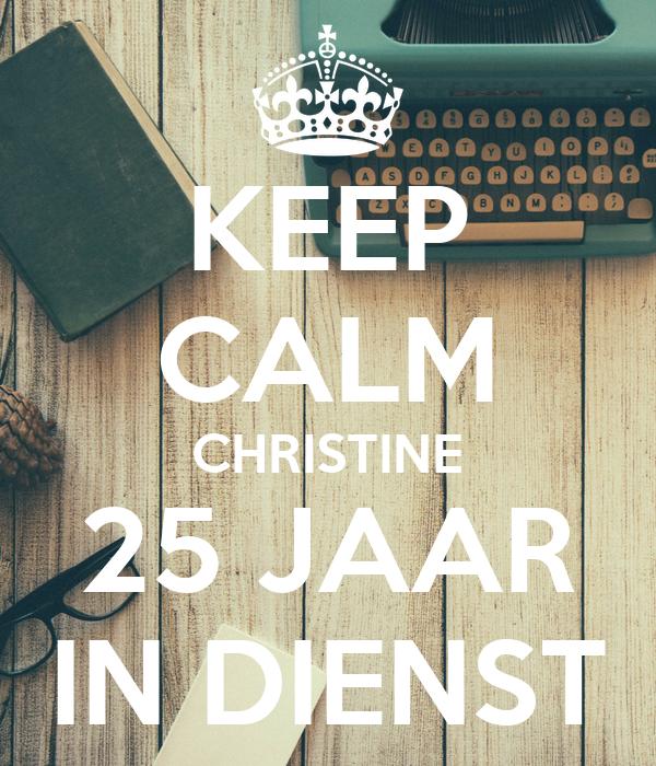 KEEP CALM CHRISTINE 25 JAAR IN DIENST
