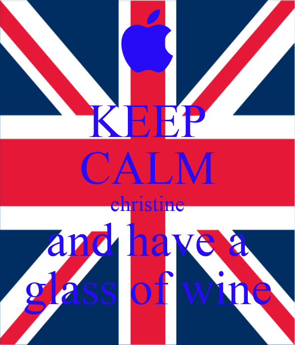 KEEP CALM christine and have a glass of wine
