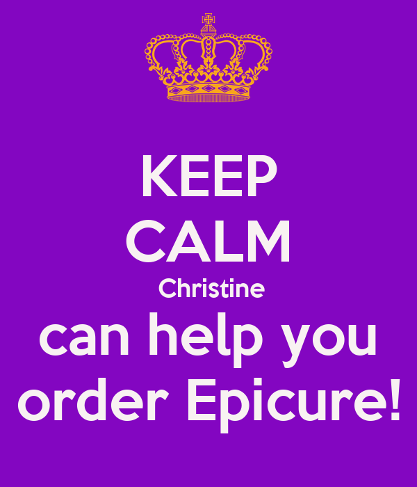 KEEP CALM  Christine  can help you  order Epicure!